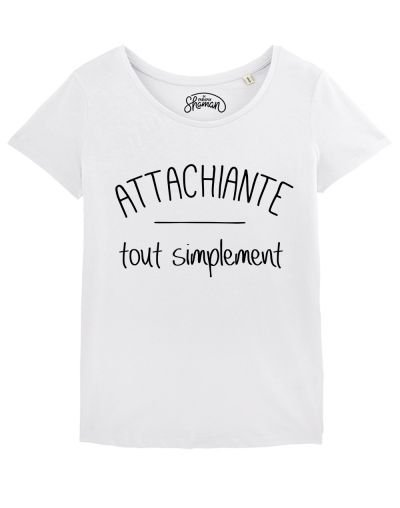 "T-shirt ""Attachiante tout simplement"""