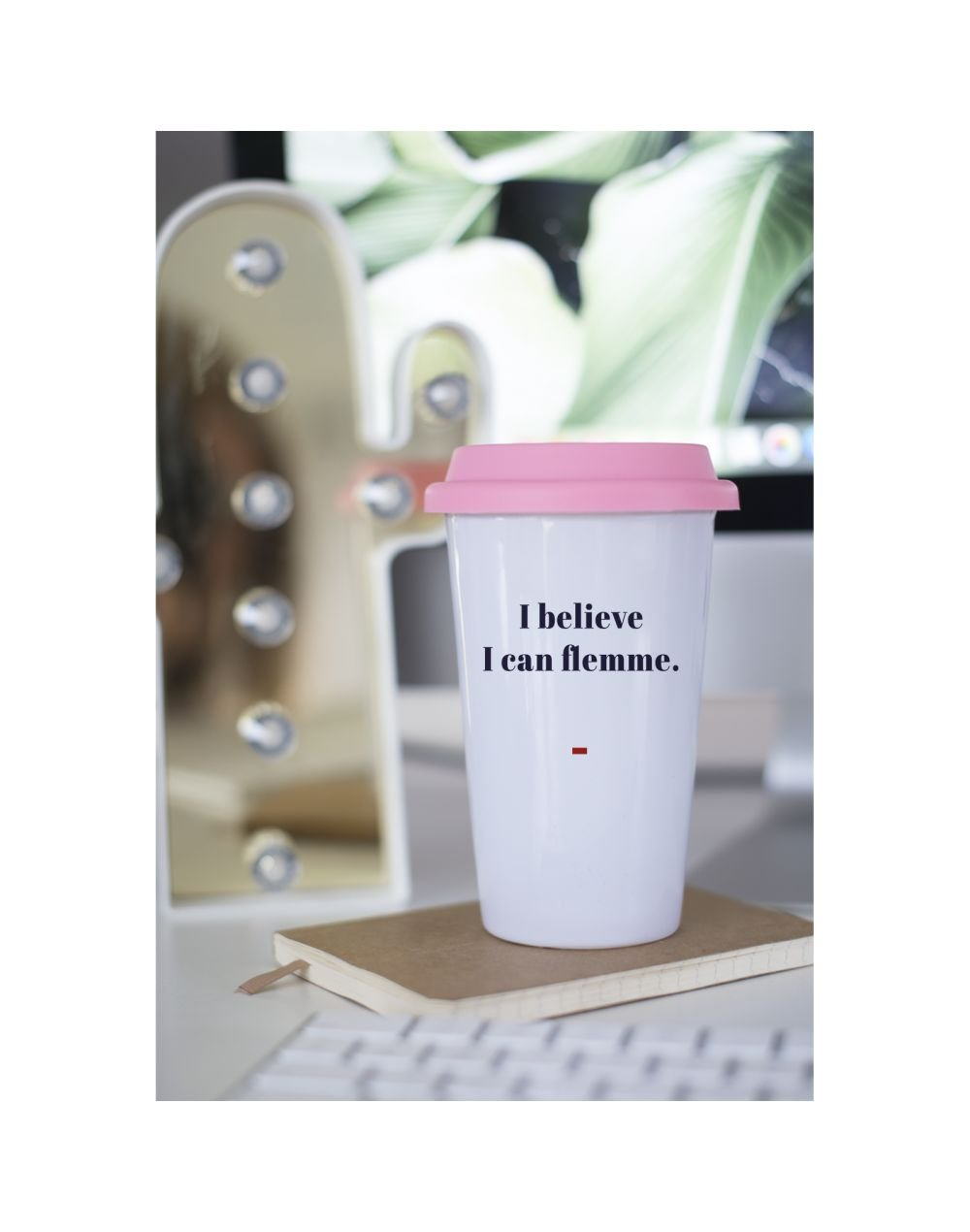 "Mug Take away ""I believe I can flemme"""