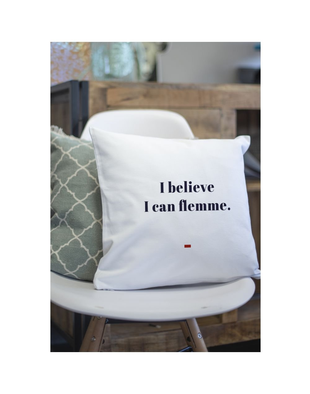 """Coussin """"I believe I can flemme"""""""