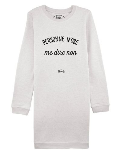 """Sweat Robe """"Personne n'ose me dire non"""""""