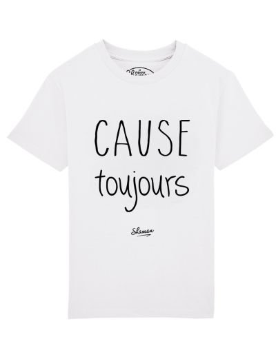 tee shirt cause toujours
